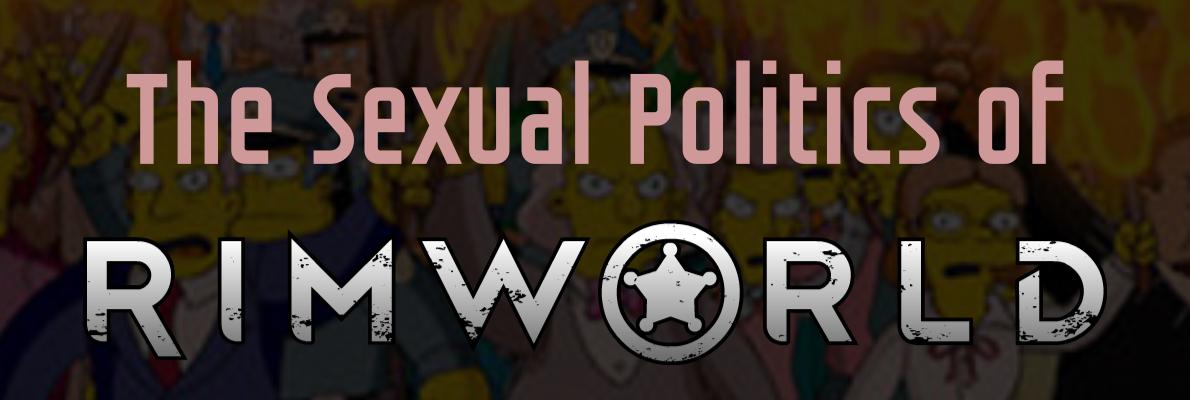 Editorial: The sexual politics of Rimworld (Video)